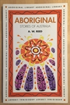 Reed, A. W.: Aboriginal - Stories of Australia